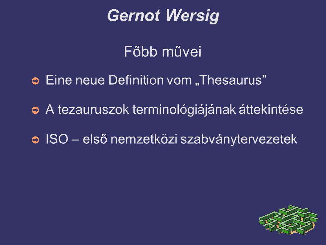 """Gernot Wersig Főbb művei ➲ Eine neue Definition vom """"Thesaurus ➲ A tezauruszok terminológiájának áttekintése ➲ ISO – első nemzetközi szabványtervezetek"""