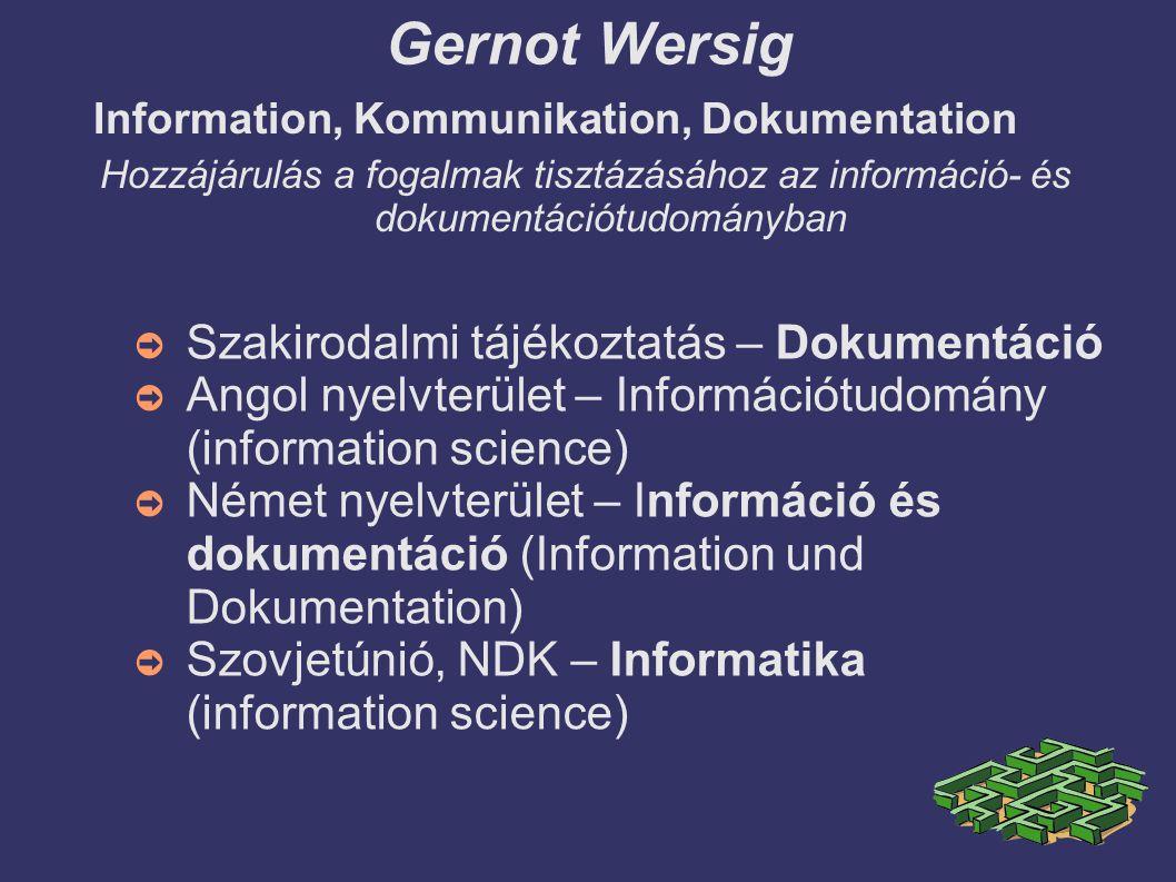 Gernot Wersig ➲ Szakirodalmi tájékoztatás – Dokumentáció ➲ Angol nyelvterület – Információtudomány (information science) ➲ Német nyelvterület – Inform