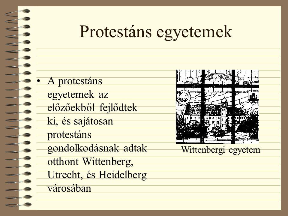 Protestáns egyetemek A protestáns egyetemek az előzőekből fejlődtek ki, és sajátosan protestáns gondolkodásnak adtak otthont Wittenberg, Utrecht, és Heidelberg városában Wittenbergi egyetem