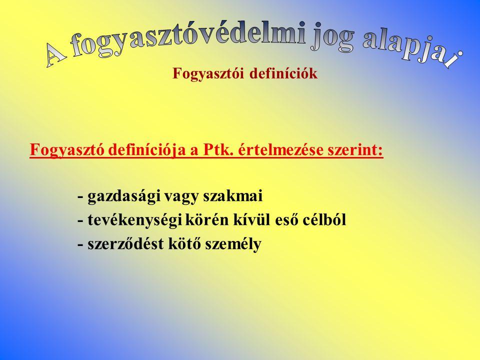 Fogyasztói definíciók Fogyasztó definíciója a Ptk.