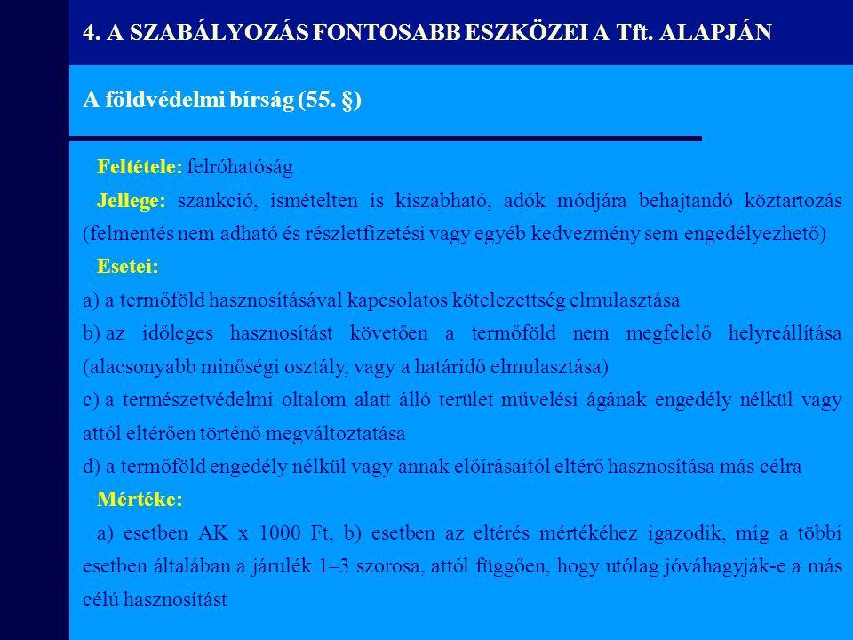 A földvédelmi bírság (55. §) Feltétele: felróhatóság Jellege: szankció, ismételten is kiszabható, adók módjára behajtandó köztartozás (felmentés nem a