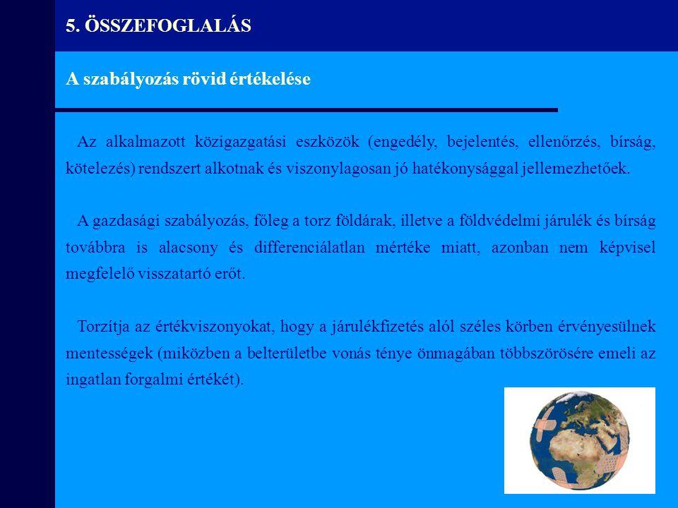 5. ÖSSZEFOGLALÁS A szabályozás rövid értékelése Az alkalmazott közigazgatási eszközök (engedély, bejelentés, ellenőrzés, bírság, kötelezés) rendszert