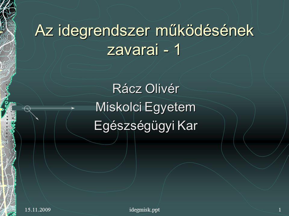 15.11.2009idegmisk.ppt1 Az idegrendszer működésének zavarai - 1 Rácz Olivér Miskolci Egyetem Egészségügyi Kar