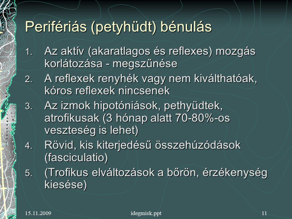 15.11.2009idegmisk.ppt11 Perifériás (petyhüdt) bénulás 1.