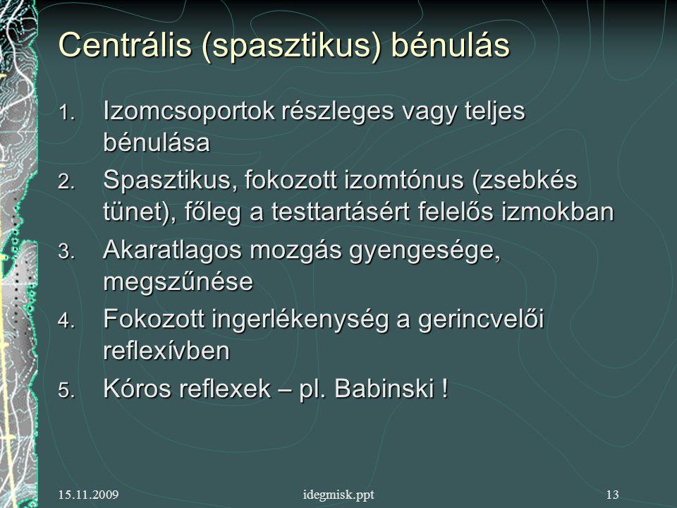 15.11.2009idegmisk.ppt13 Centrális (spasztikus) bénulás 1.