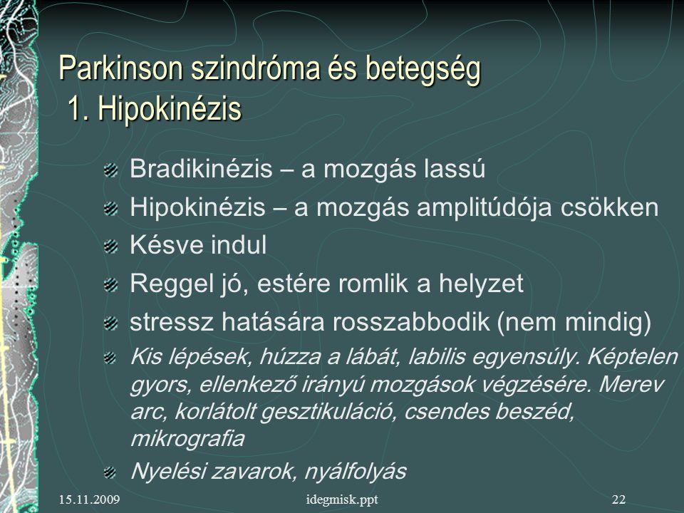 15.11.2009idegmisk.ppt22 Parkinson szindróma és betegség 1.