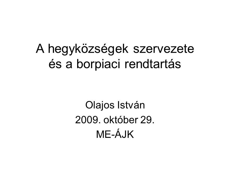 A hegyközségek szervezete és a borpiaci rendtartás Olajos István 2009. október 29. ME-ÁJK
