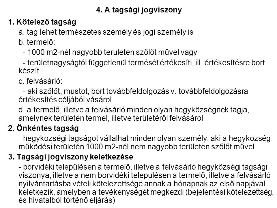4. A tagsági jogviszony 1. Kötelező tagság a. tag lehet természetes személy és jogi személy is b.