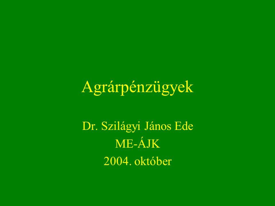 Agrárpénzügyek Dr. Szilágyi János Ede ME-ÁJK 2004. október