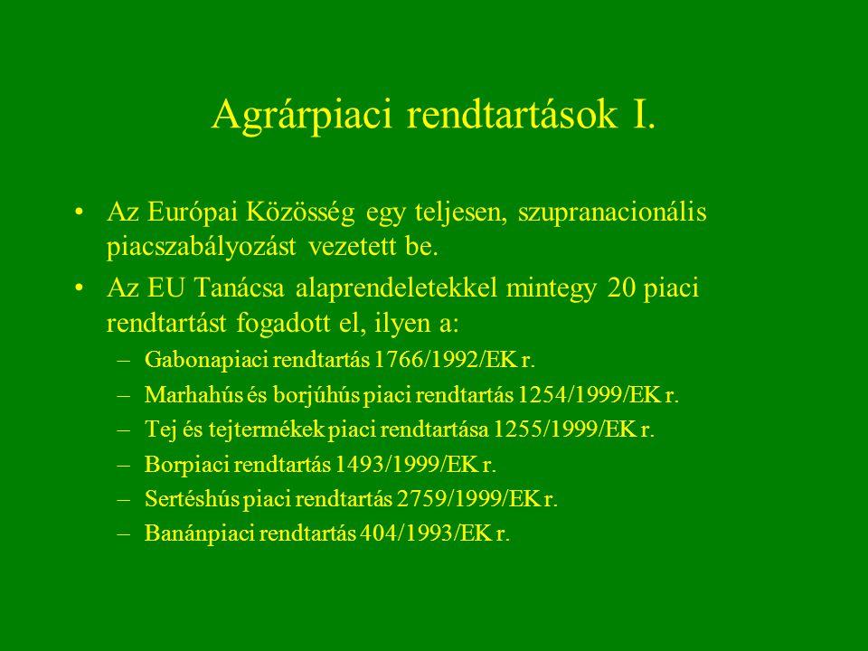 Agrárpiaci rendtartások I. Az Európai Közösség egy teljesen, szupranacionális piacszabályozást vezetett be. Az EU Tanácsa alaprendeletekkel mintegy 20