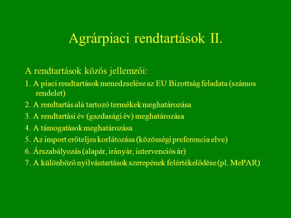 Agrárpiaci rendtartások II. A rendtartások közös jellemzői: 1. A piaci rendtartások menedzselése az EU Bizottság feladata (számos rendelet) 2. A rendt