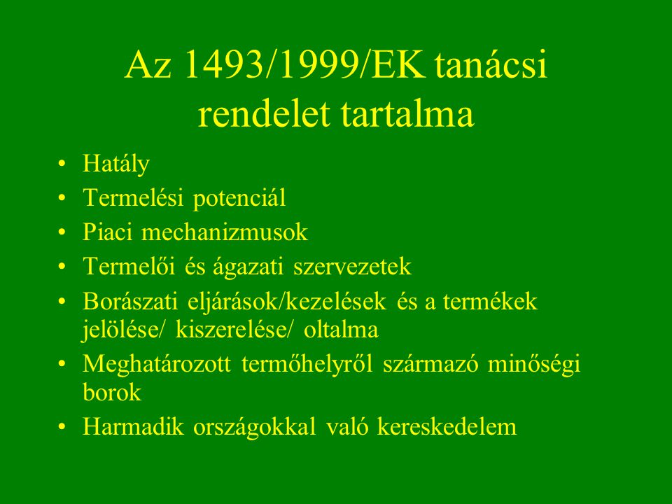 Az 1493/1999/EK tanácsi rendelet tartalma Hatály Termelési potenciál Piaci mechanizmusok Termelői és ágazati szervezetek Borászati eljárások/kezelések
