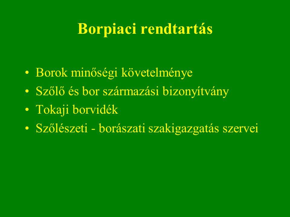 Borpiaci rendtartás Borok minőségi követelménye Szőlő és bor származási bizonyítvány Tokaji borvidék Szőlészeti - borászati szakigazgatás szervei