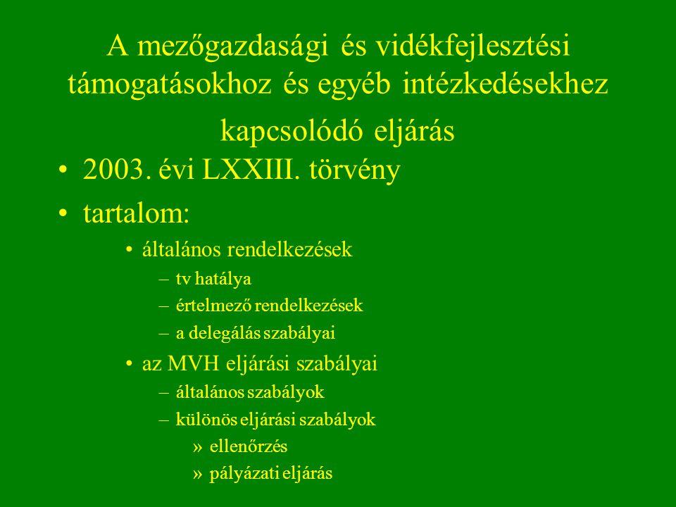 A mezőgazdasági és vidékfejlesztési támogatásokhoz és egyéb intézkedésekhez kapcsolódó eljárás 2003. évi LXXIII. törvény tartalom: általános rendelkez
