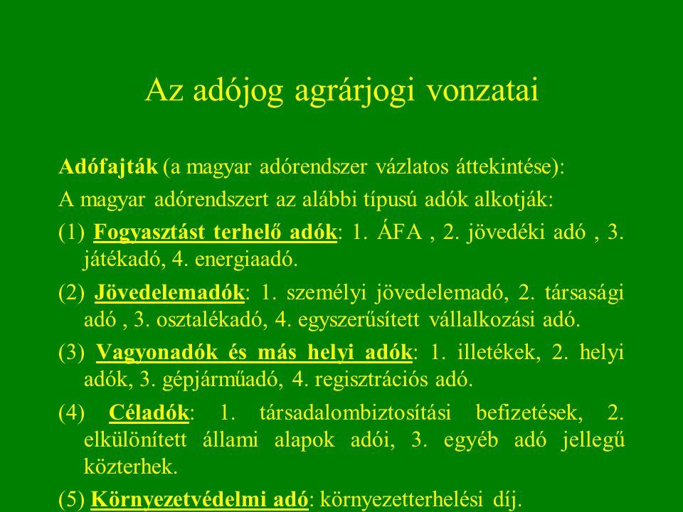 Az adójog agrárjogi vonzatai Adófajták (a magyar adórendszer vázlatos áttekintése): A magyar adórendszert az alábbi típusú adók alkotják: (1) Fogyaszt