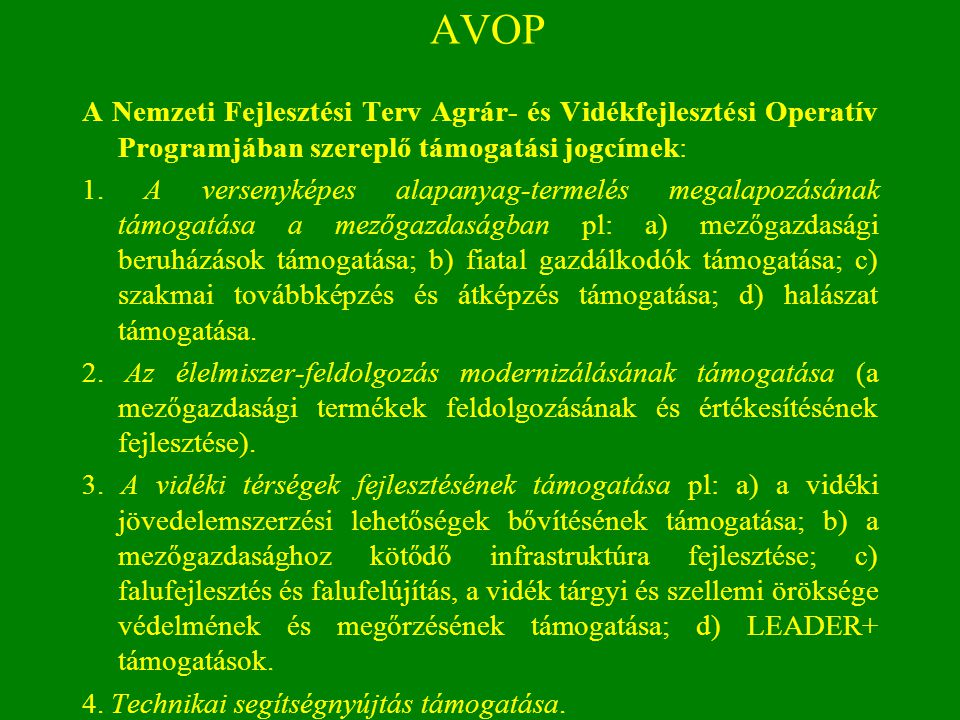 AVOP A Nemzeti Fejlesztési Terv Agrár- és Vidékfejlesztési Operatív Programjában szereplő támogatási jogcímek: 1. A versenyképes alapanyag-termelés me
