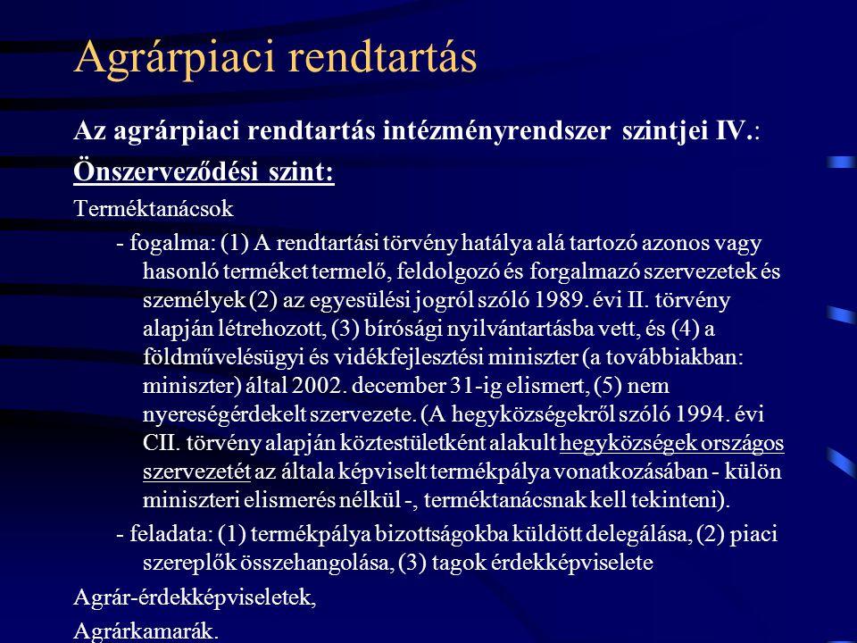 Agrárpiaci rendtartás Az agrárpiaci rendtartás intézményrendszer szintjei IV.: Önszerveződési szint: Terméktanácsok - fogalma: (1) A rendtartási törvé