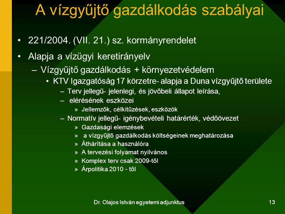Dr. Olajos István egyetemi adjunktus 13 A vízgyűjtő gazdálkodás szabályai 221/2004. (VII. 21.) sz. kormányrendelet Alapja a vízügyi keretirányelv –Víz