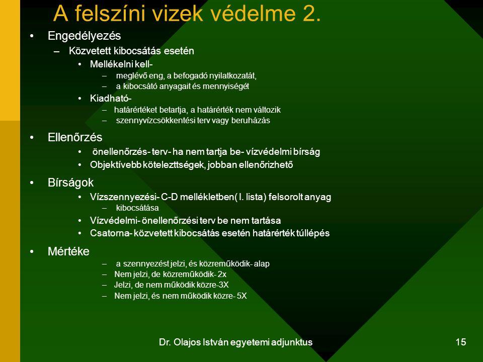 Dr. Olajos István egyetemi adjunktus 15 A felszíni vizek védelme 2. Engedélyezés –Közvetett kibocsátás esetén Mellékelni kell- – meglévő eng, a befoga