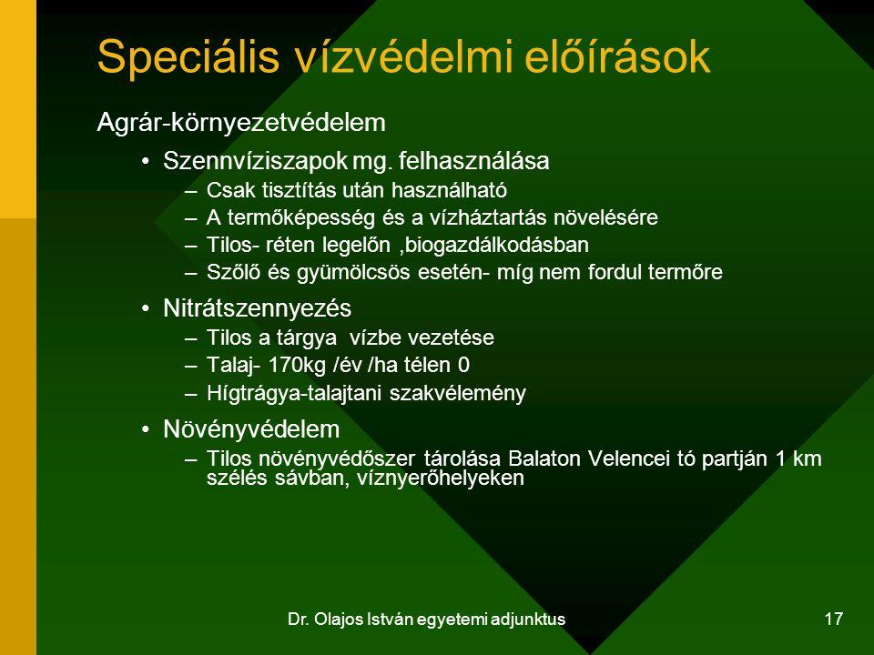 Dr. Olajos István egyetemi adjunktus 17 Speciális vízvédelmi előírások Agrár-környezetvédelem Szennvíziszapok mg. felhasználása –Csak tisztítás után h