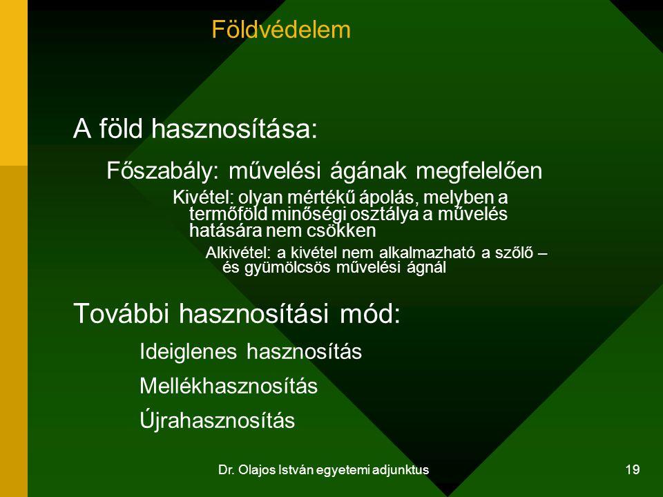 Dr. Olajos István egyetemi adjunktus 19 Földvédelem A föld hasznosítása: Főszabály: művelési ágának megfelelően Kivétel: olyan mértékű ápolás, melyben
