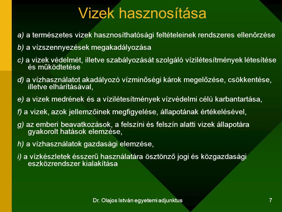Dr. Olajos István egyetemi adjunktus 7 Vizek hasznosítása a) a természetes vizek hasznosíthatósági feltételeinek rendszeres ellenôrzése b) a vízszenny