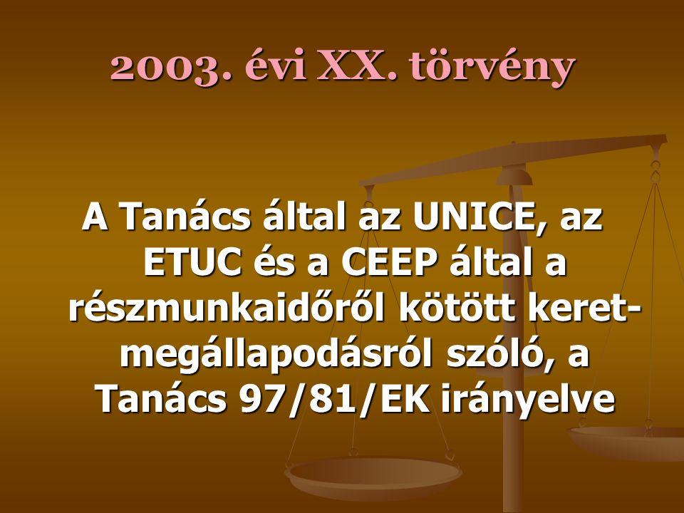 2003. évi XX. törvény Az UNICE, az ETUC és a CEEP által a határozott ideig tartó munkavégzéssel kapcsolatosan kötött keret- megállapodásról szóló, a T