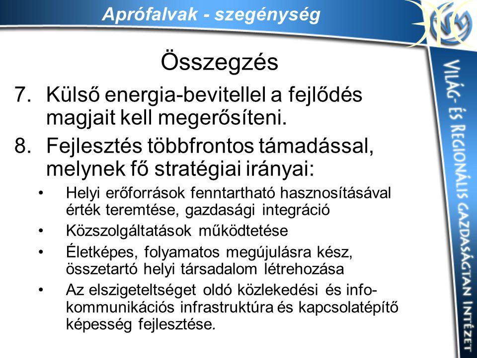 Aprófalvak - szegénység Összegzés 7.Külső energia-bevitellel a fejlődés magjait kell megerősíteni. 8.Fejlesztés többfrontos támadással, melynek fő str