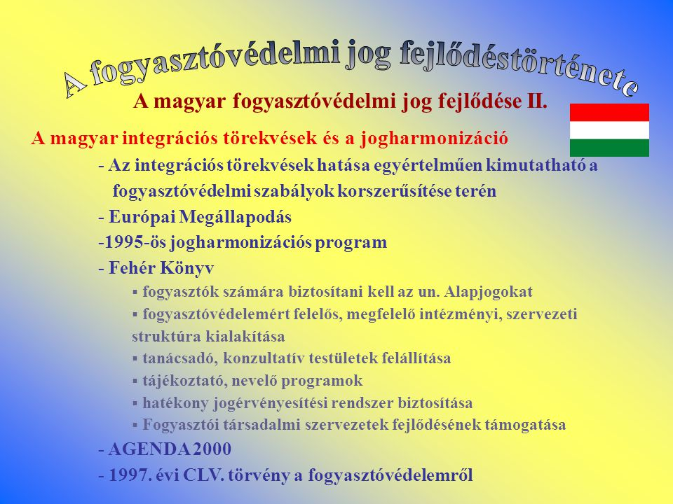 A magyar fogyasztóvédelmi jog fejlődése II. A magyar integrációs törekvések és a jogharmonizáció - Az integrációs törekvések hatása egyértelműen kimut