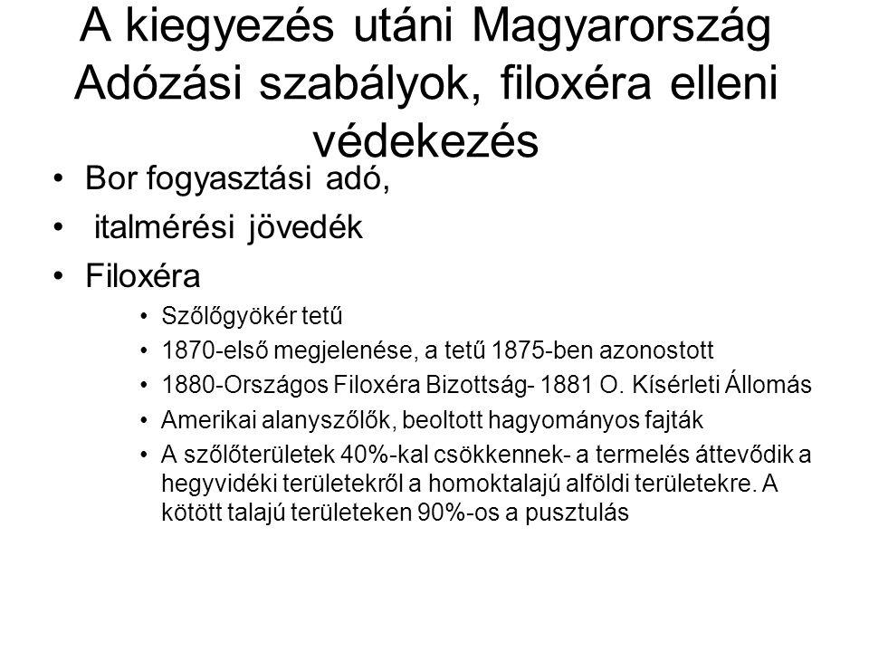 A kiegyezés utáni Magyarország Adózási szabályok, filoxéra elleni védekezés Bor fogyasztási adó, italmérési jövedék Filoxéra Szőlőgyökér tetű 1870-els