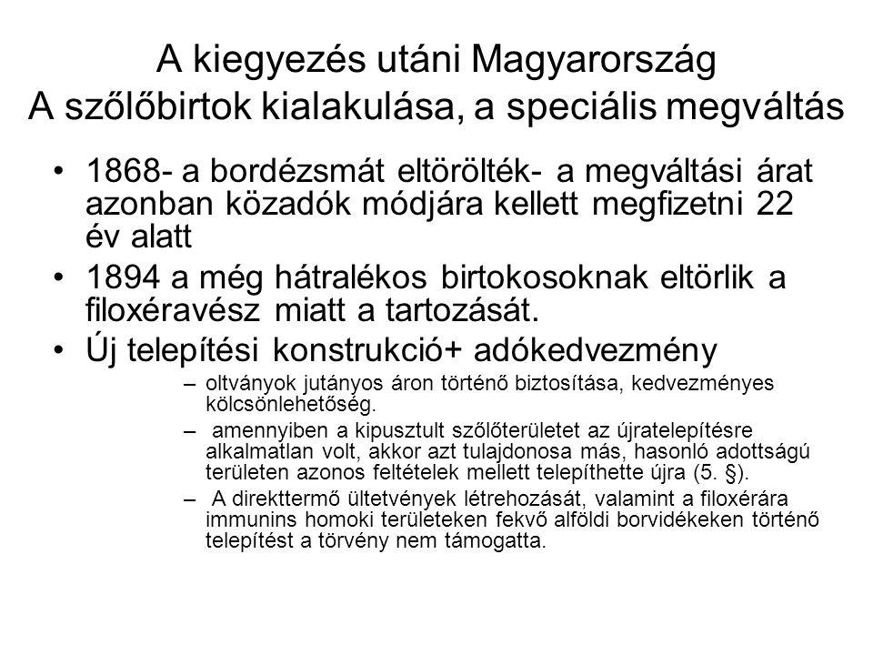 A kiegyezés utáni Magyarország A szőlőbirtok kialakulása, a speciális megváltás 1868- a bordézsmát eltörölték- a megváltási árat azonban közadók módjá