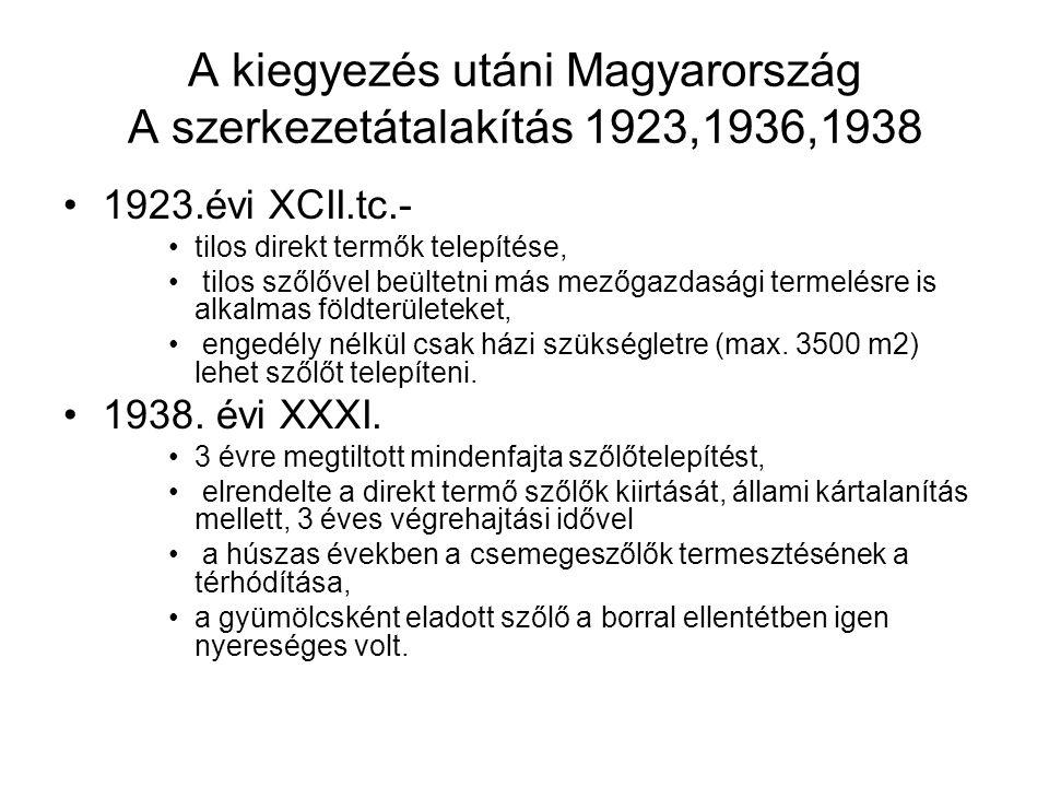 A kiegyezés utáni Magyarország A szerkezetátalakítás 1923,1936,1938 1923.évi XCII.tc.- tilos direkt termők telepítése, tilos szőlővel beültetni más me