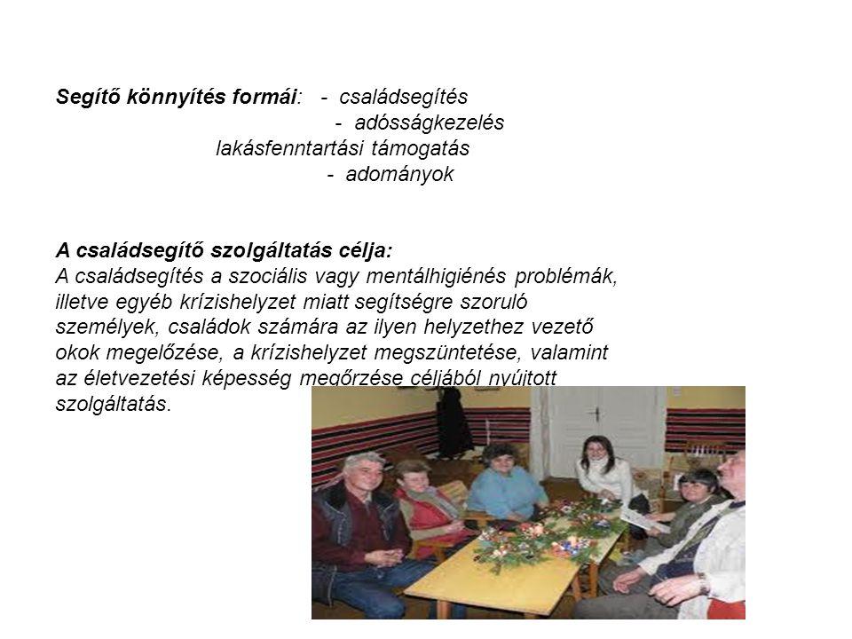 Segítő könnyítés formái: - családsegítés - adósságkezelés lakásfenntartási támogatás - adományok A családsegítő szolgáltatás célja: A családsegítés a
