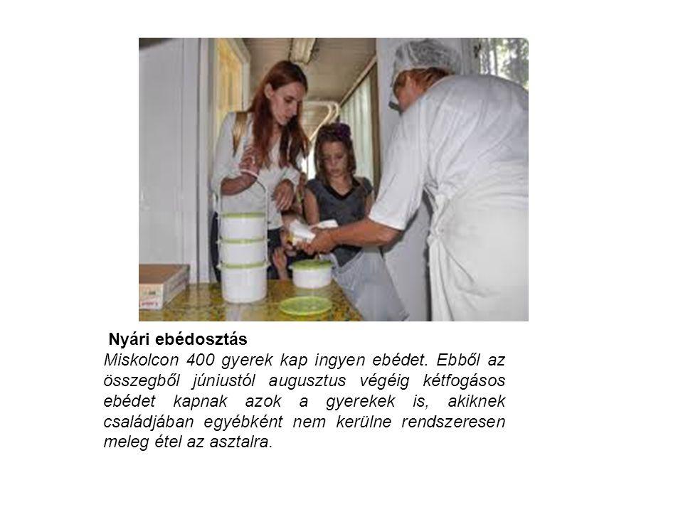 Nyári ebédosztás Miskolcon 400 gyerek kap ingyen ebédet. Ebből az összegből júniustól augusztus végéig kétfogásos ebédet kapnak azok a gyerekek is, ak
