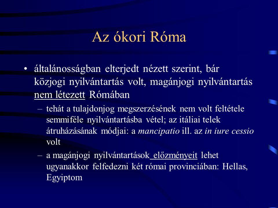 Az ókori Róma általánosságban elterjedt nézett szerint, bár közjogi nyilvántartás volt, magánjogi nyilvántartás nem létezett Rómában –tehát a tulajdon