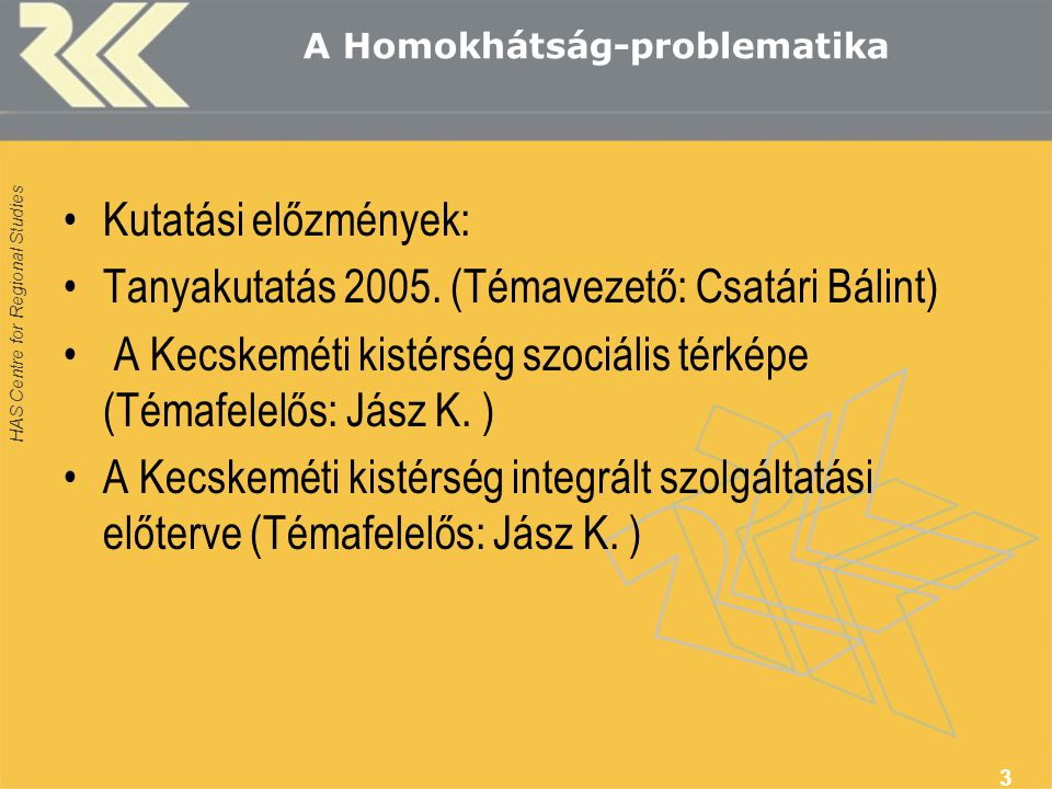HAS Centre for Regional Studies 3 A Homokhátság-problematika Kutatási előzmények: Tanyakutatás 2005.