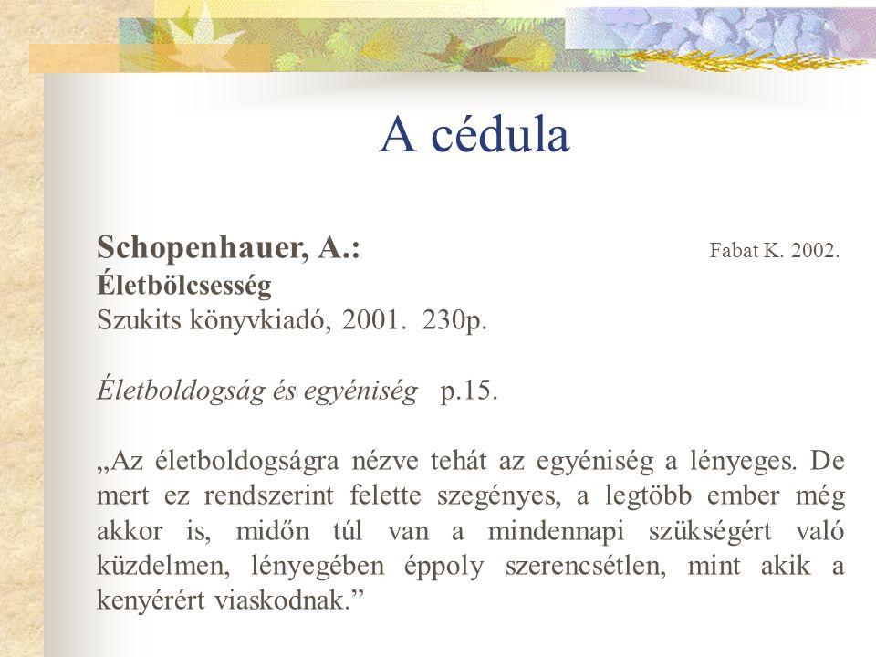 """A cédula Schopenhauer, A.: Fabat K. 2002. Életbölcsesség Szukits könyvkiadó, 2001. 230p. Életboldogság és egyéniség p.15. """"Az életboldogságra nézve te"""