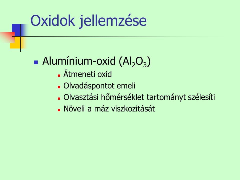 Oxidok jellemzése Alumínium-oxid (Al 2 O 3 ) Átmeneti oxid Olvadáspontot emeli Olvasztási hőmérséklet tartományt szélesíti Növeli a máz viszkozitását