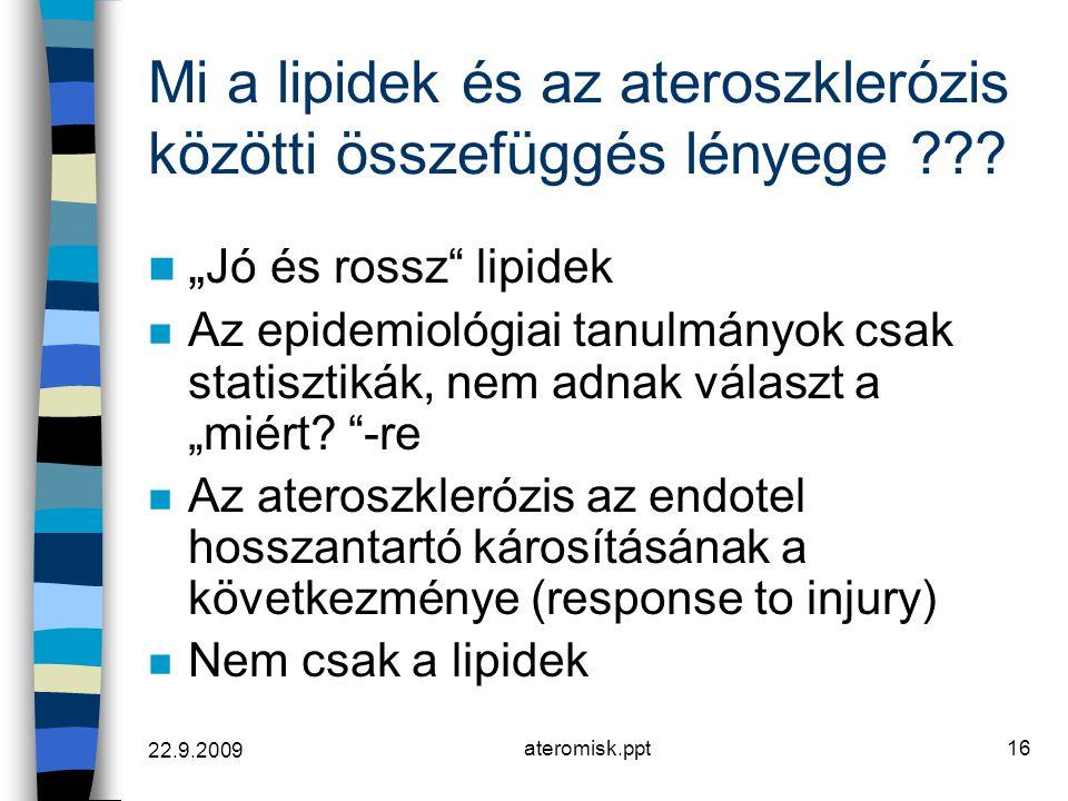 """22.9.2009 ateromisk.ppt16 Mi a lipidek és az ateroszklerózis közötti összefüggés lényege ??? n """" Jó és rossz"""" lipidek n Az epidemiológiai tanulmányok"""
