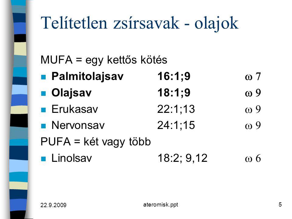 22.9.2009 ateromisk.ppt6 Telítetlen zsírsavak PUFA 3 - 6  -linolénsav18:3; 6,9,12   -linolénsav18:3; 9,12,15  Arachidonsav20:4; 5,8,11,14  Növényi olajak, halak Esszenciális zsírsavak Extraságok EPA20:5; 5,8,11,14,17  (eikosapentanic acid) DHA22:6; 4,7,10,13,16,19  DHA (dokosahexaenic acid)