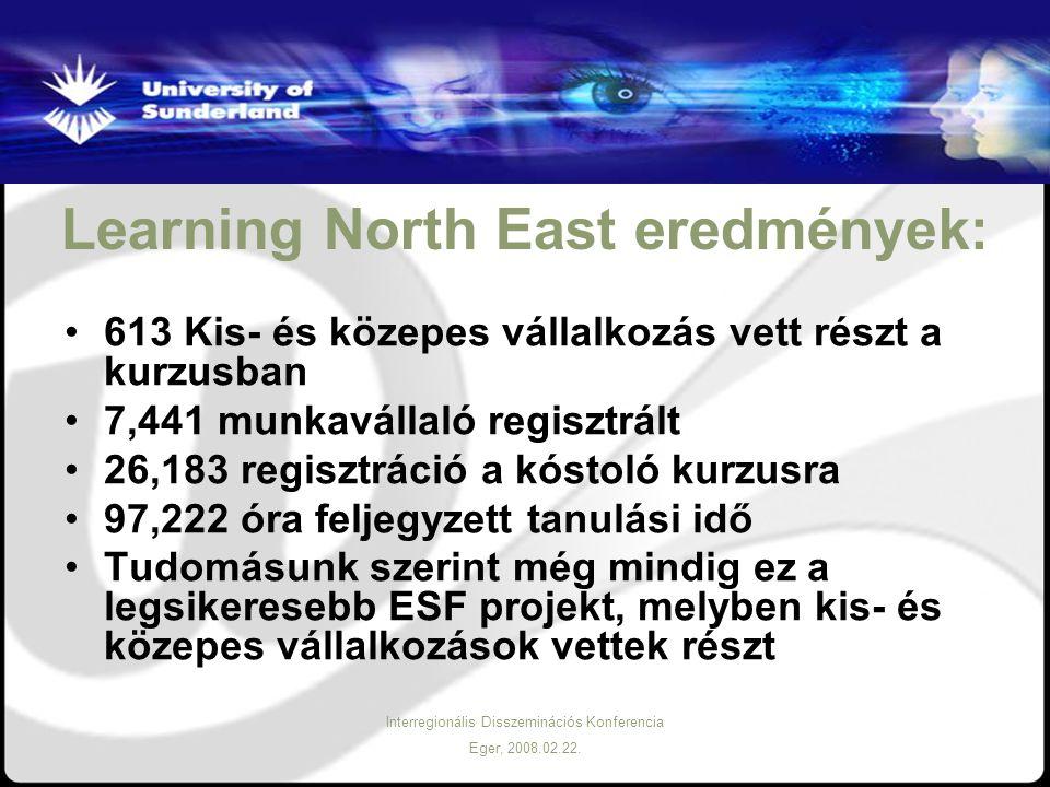 Interregionális Disszeminációs Konferencia Eger, 2008.02.22. Learning North East eredmények: 613 Kis- és közepes vállalkozás vett részt a kurzusban 7,