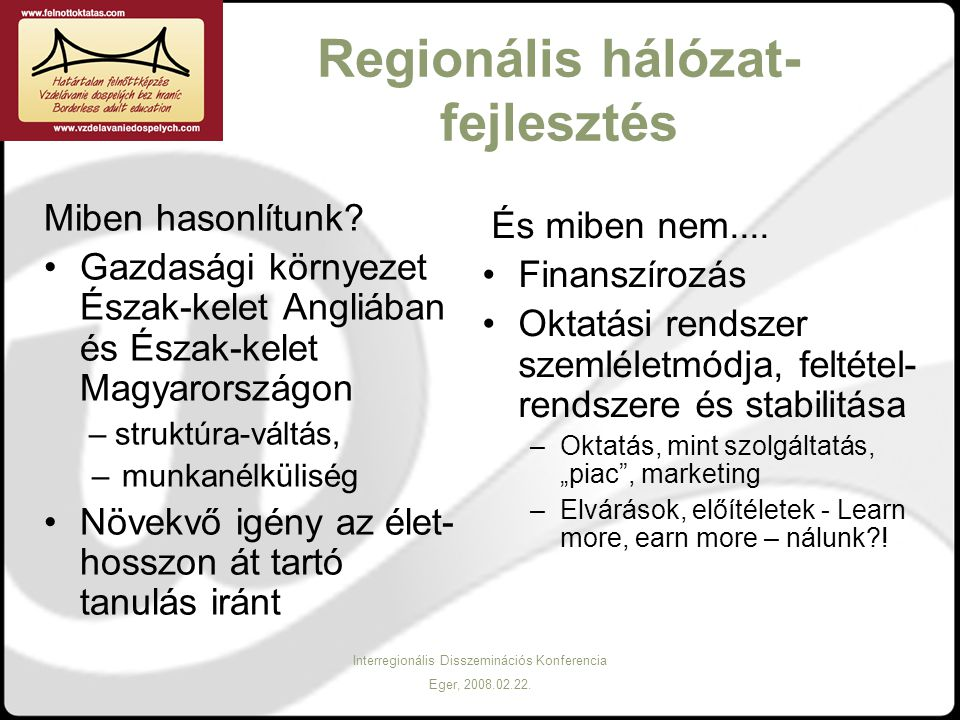 Interregionális Disszeminációs Konferencia Eger, 2008.02.22. Regionális hálózat- fejlesztés Miben hasonlítunk? Gazdasági környezet Észak-kelet Angliáb