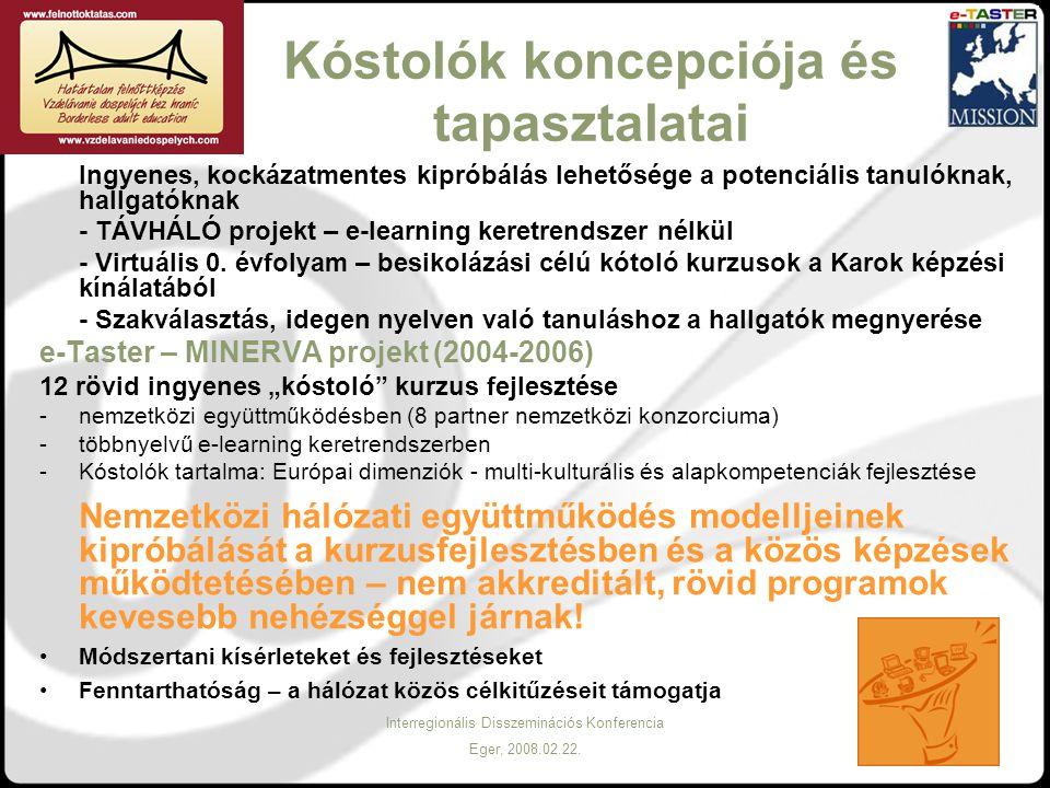 Interregionális Disszeminációs Konferencia Eger, 2008.02.22. Kóstolók koncepciója és tapasztalatai Ingyenes, kockázatmentes kipróbálás lehetősége a po