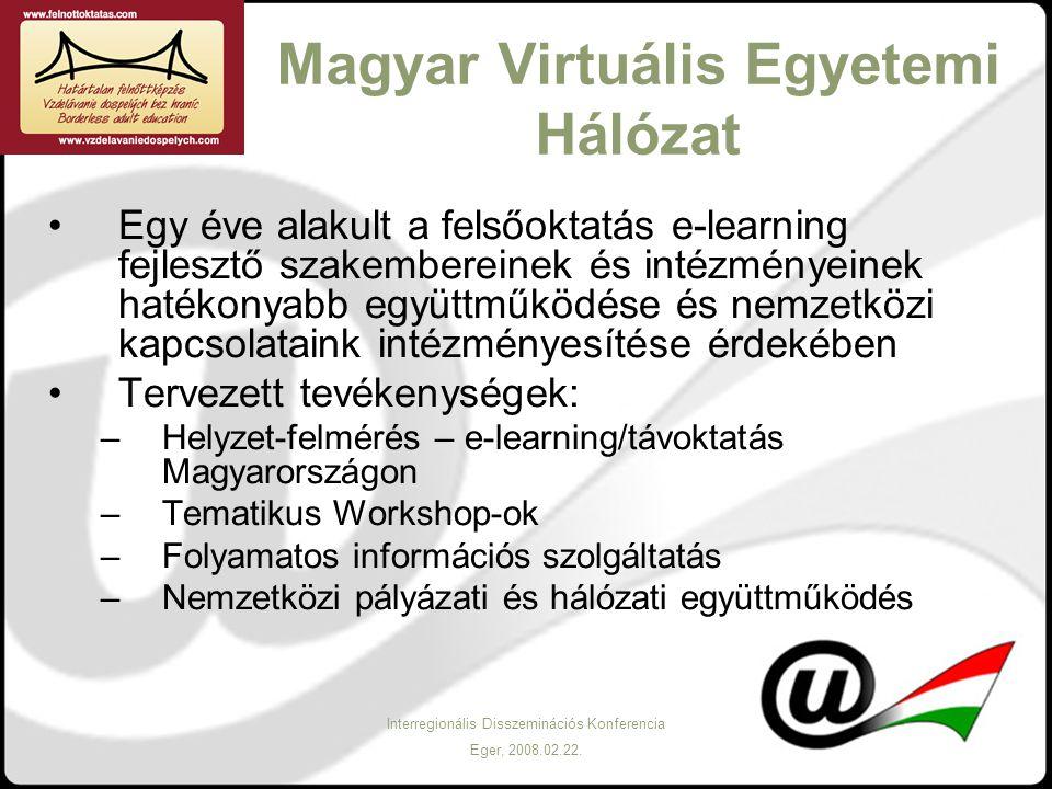 Interregionális Disszeminációs Konferencia Eger, 2008.02.22. Magyar Virtuális Egyetemi Hálózat Egy éve alakult a felsőoktatás e-learning fejlesztő sza