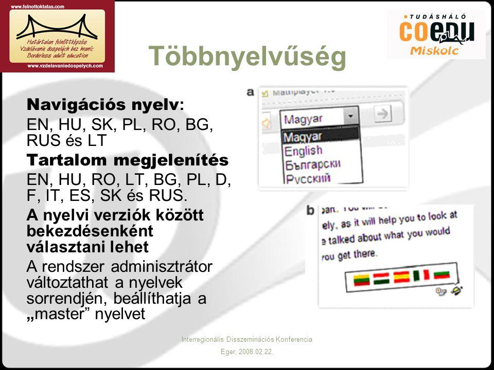 Interregionális Disszeminációs Konferencia Eger, 2008.02.22. Többnyelvűség Navigációs nyelv : EN, HU, SK, PL, RO, BG, RUS és LT Tartalom megjelenítés