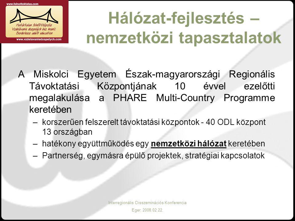 Interregionális Disszeminációs Konferencia Eger, 2008.02.22. Hálózat-fejlesztés – nemzetközi tapasztalatok A Miskolci Egyetem Észak-magyarországi Regi