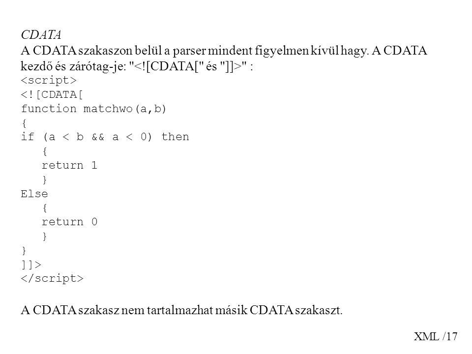 XML /17 CDATA A CDATA szakaszon belül a parser mindent figyelmen kívül hagy. A CDATA kezdő és zárótag-je: