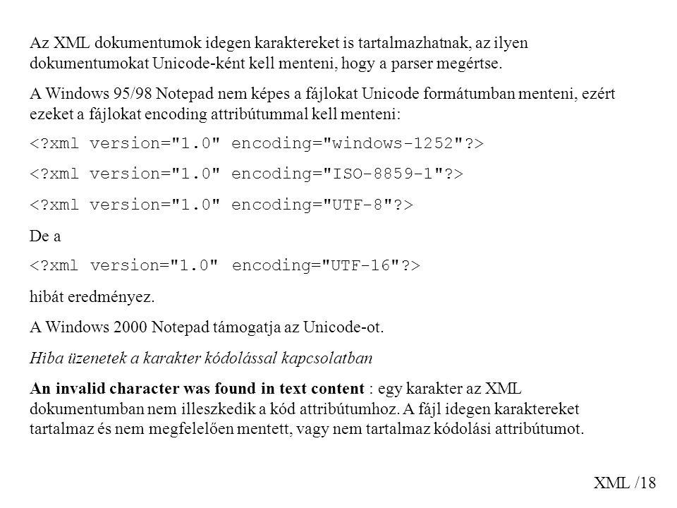 XML /18 Az XML dokumentumok idegen karaktereket is tartalmazhatnak, az ilyen dokumentumokat Unicode-ként kell menteni, hogy a parser megértse. A Windo