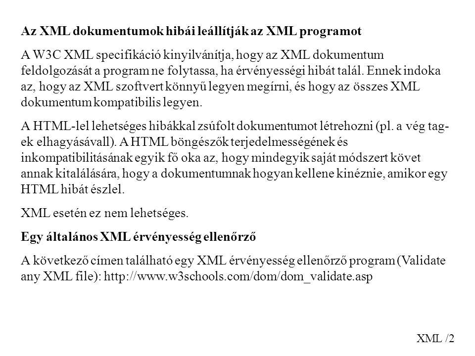 XML /2 Az XML dokumentumok hibái leállítják az XML programot A W3C XML specifikáció kinyilvánítja, hogy az XML dokumentum feldolgozását a program ne f
