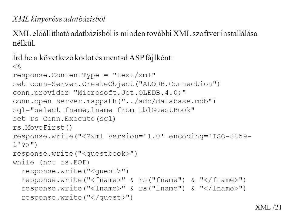 XML /21 XML kinyerése adatbázisból XML előállítható adatbázisból is minden további XML szoftver installálása nélkül. Írd be a következő kódot és ments
